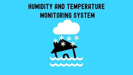 A Humidity and Temperature Monitoring System and it's Uses