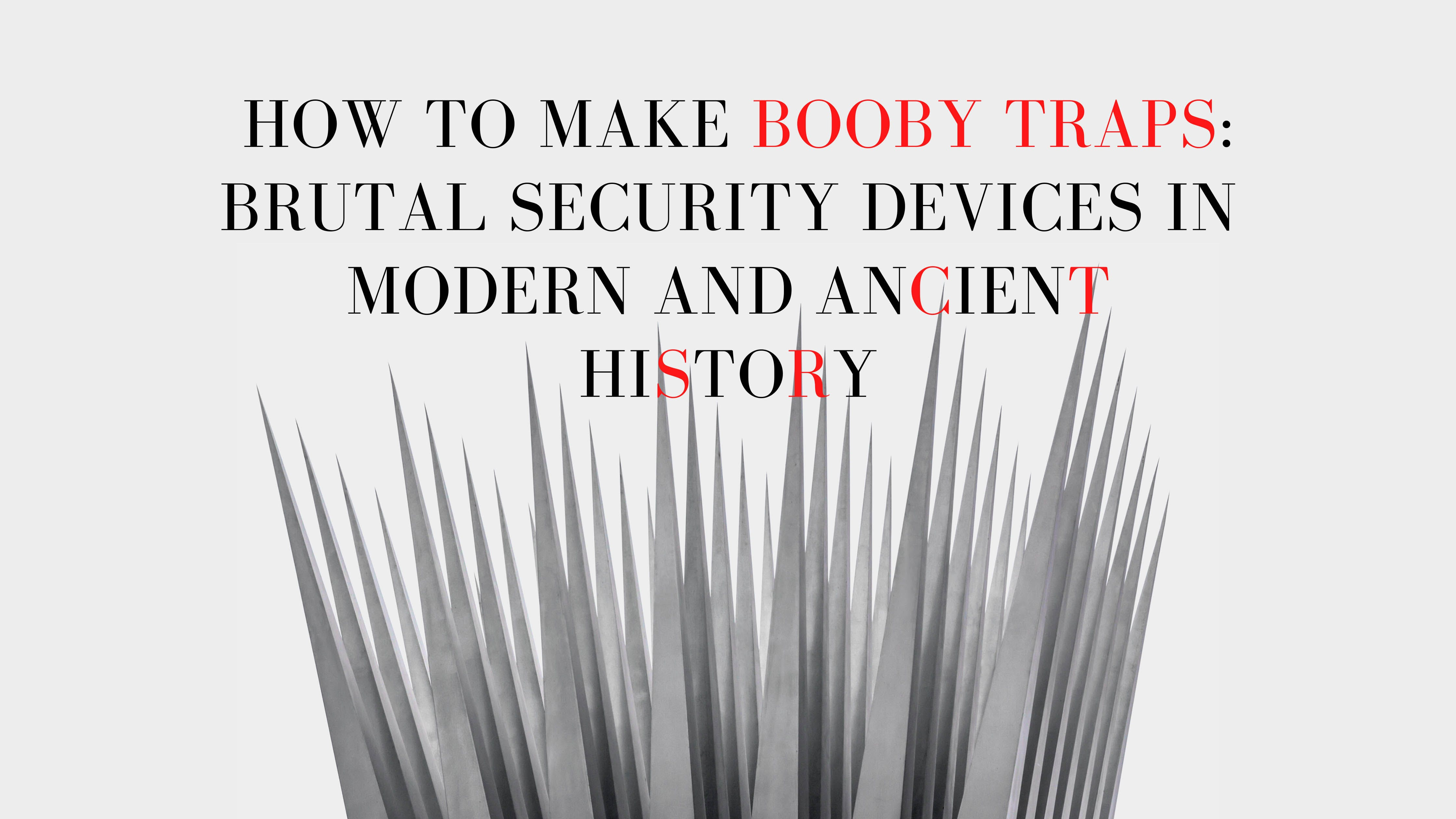 How to Make Booby Traps: Brutal Security Devices in Modern and Ancient History