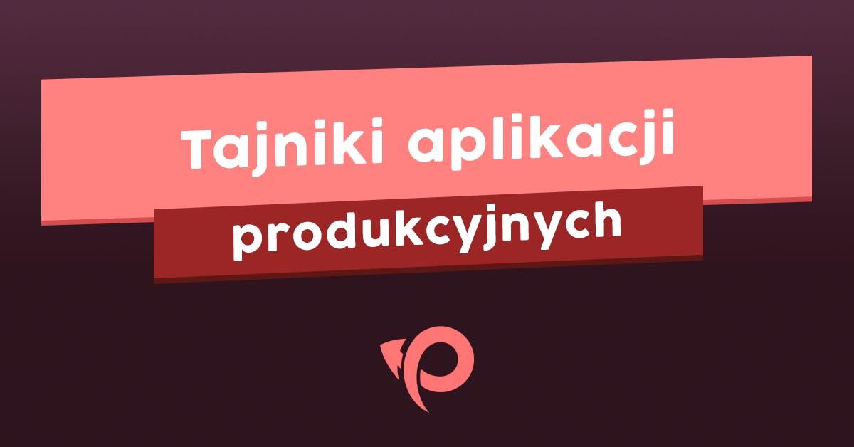 Czym są aplikacje produkcyjne - poznaj ich tajniki cover image
