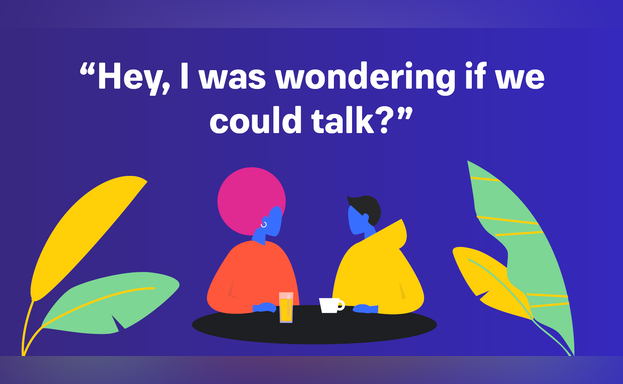 Hey, I was wondering if we could talk?