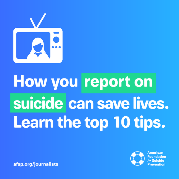 How you report on suicide can save lives. Learn the top 10 tips.