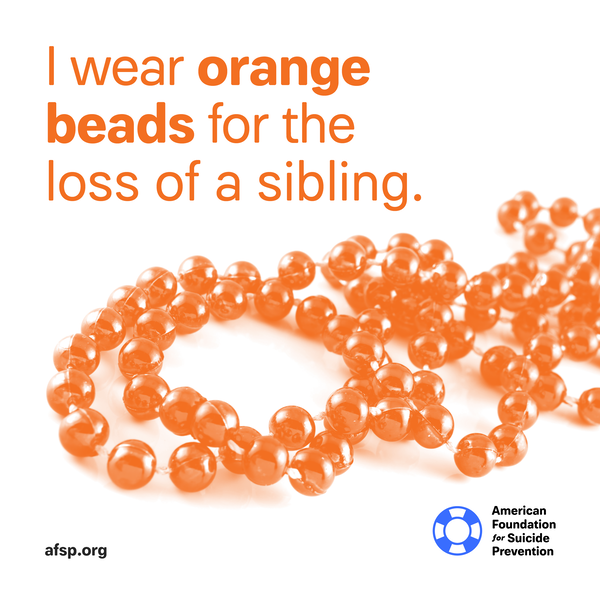 I wear orange beads for the loss of a sibling.