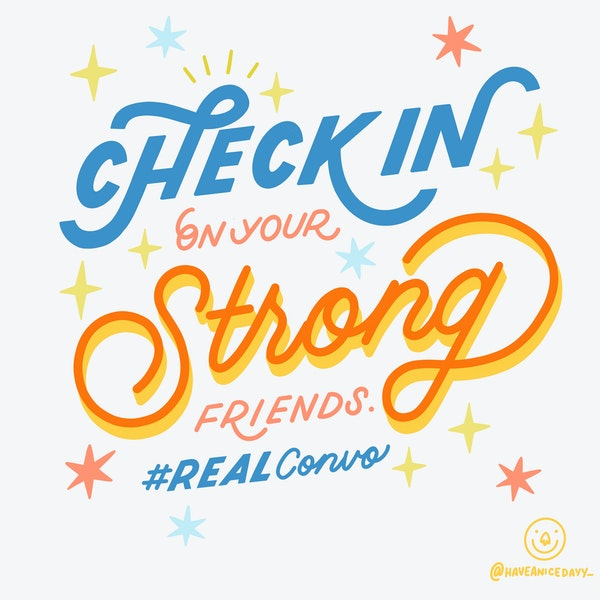 Check in on your strong friends #realconvo