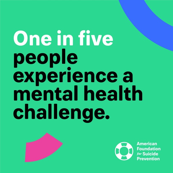 One in five people experience a mental health challenge.