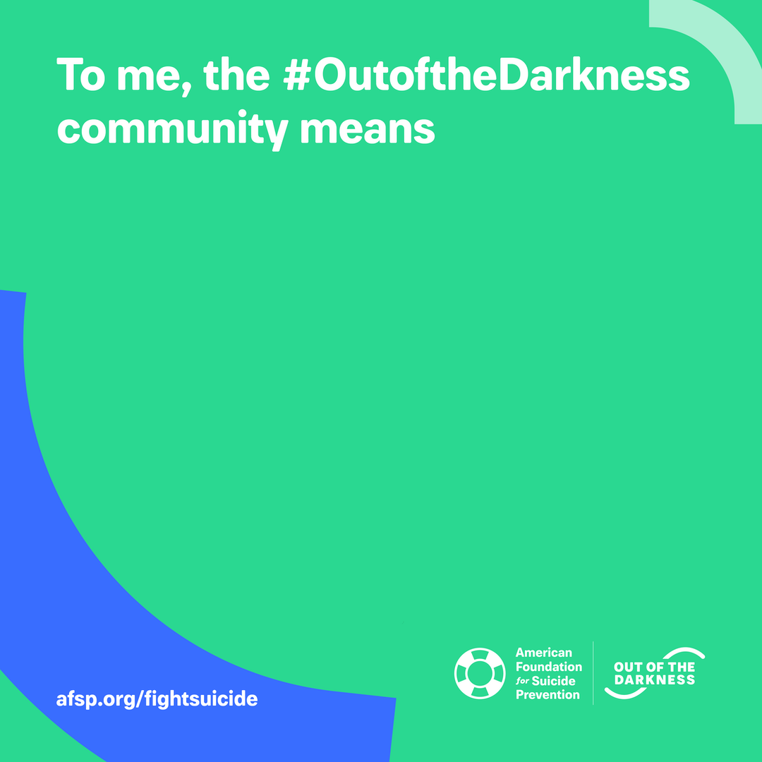 To me, the #OutoftheDarkness community means