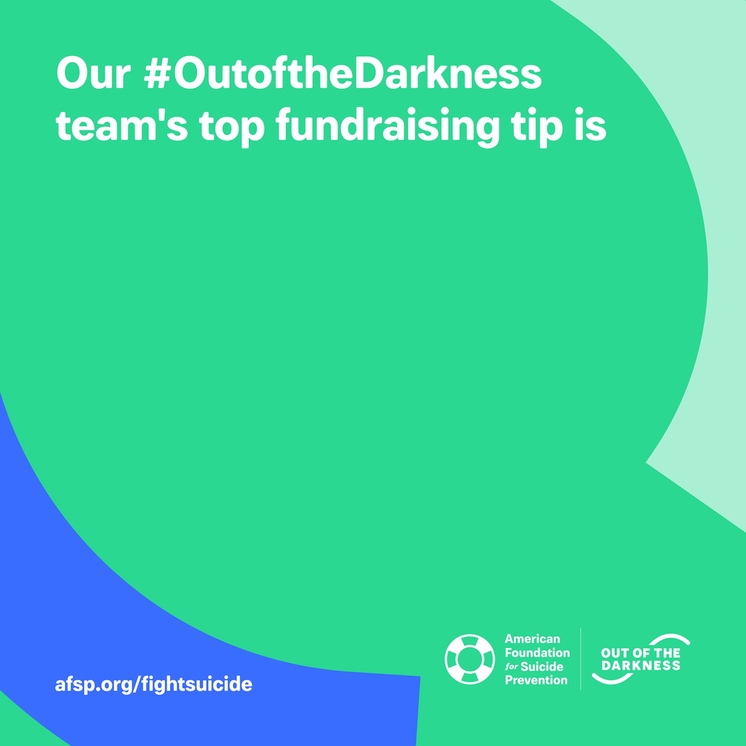 Our #OutoftheDarkness team's top fundraising tip is