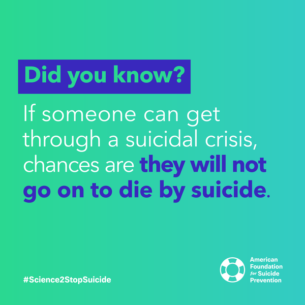 If someone can get through a suicidal crisis chances are they will not go on to die by suicide