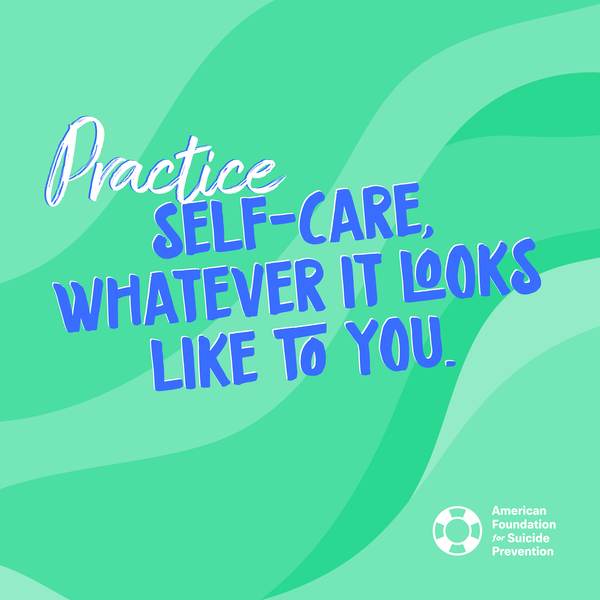 Practice self-care, whatever it looks like to you