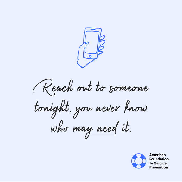 Reach out to someone tonight, you never know who may need it