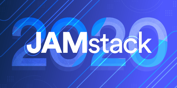 What to Expect from the JAMstack in 2020 - Ahmad Awais
