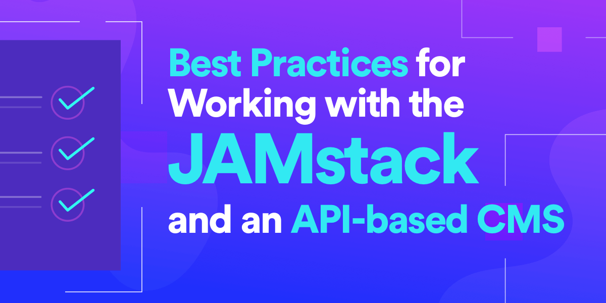 Best Practices for Working with the JAMstack and an API-based CMS