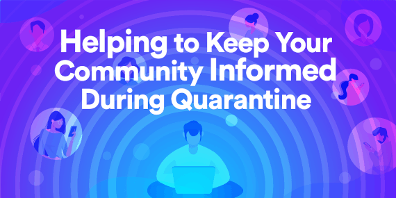 Help Keep Your Community Informed During Quarantine