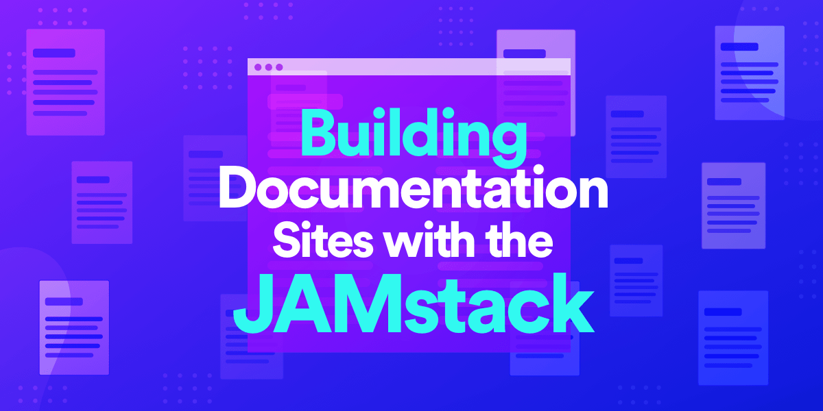 Building Documentation Sites with the JAMstack