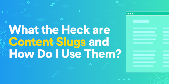What the Heck are Content Slugs and How Do I Use Them?