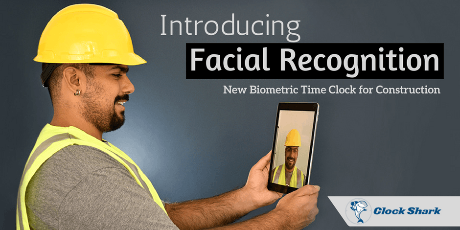 Introducing Facial Recognition Time Clock - Biometric Time Clock for Construction
