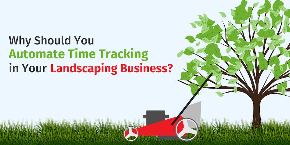 Why Should You Automate Time Tracking in Your Landscaping Business?