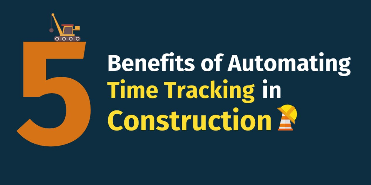 5 Benefits of Automating Time Tracking in Construction