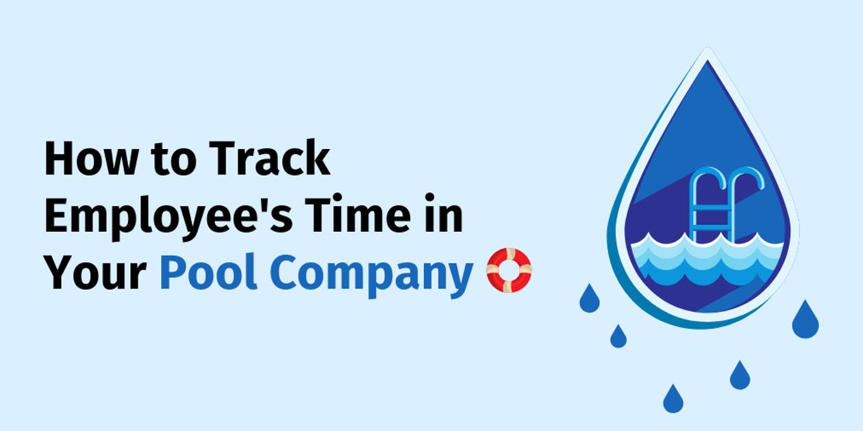 How to track employee's time in your pool company