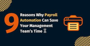 9 Reasons Why Payroll Automation Can Save Your Management Team's Time