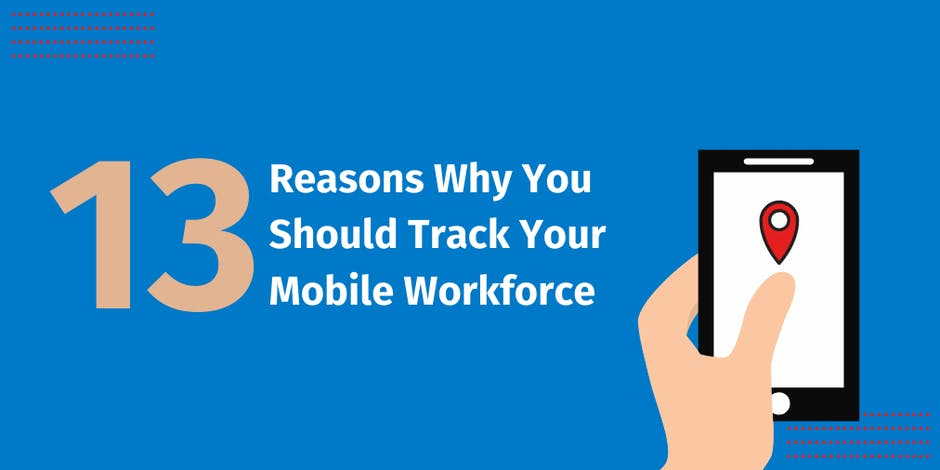 Reasons Why You Should Track Your Mobile Workforce