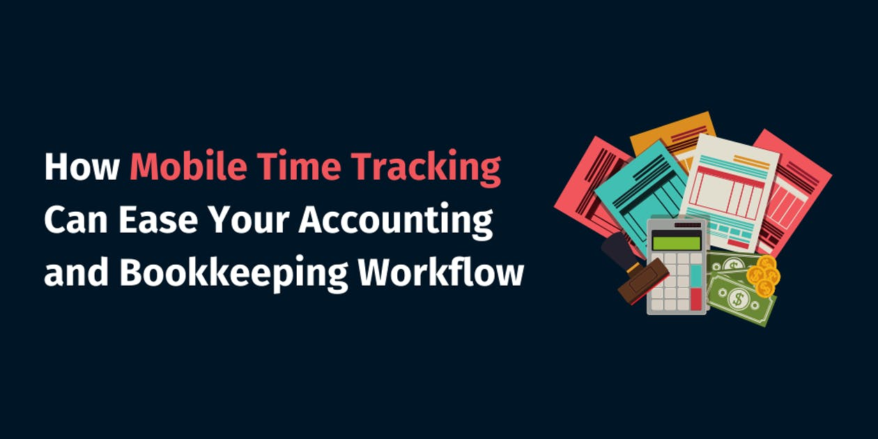 How Mobile Time Tracking Can Ease Your Accounting and Bookkeeping Workflow?