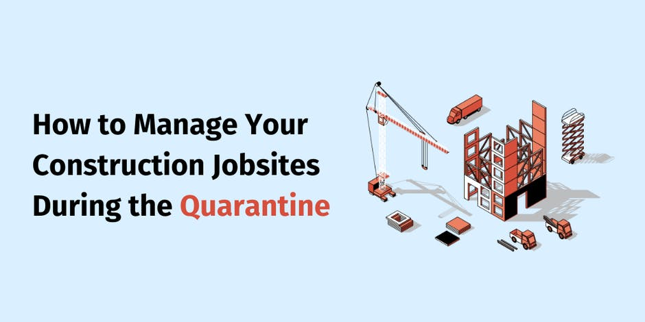 How to Manage Your Construction Jobsites During the Quarantine