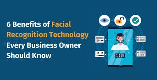 6 Benefits of Facial Recognition Technology Every Business Owner Should Know