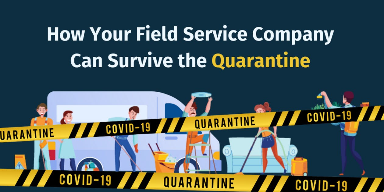How Your Field Service Company Can Survive the Quarantine
