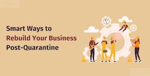 Smart Ways to Rebuild Your Business Post-Quarantine