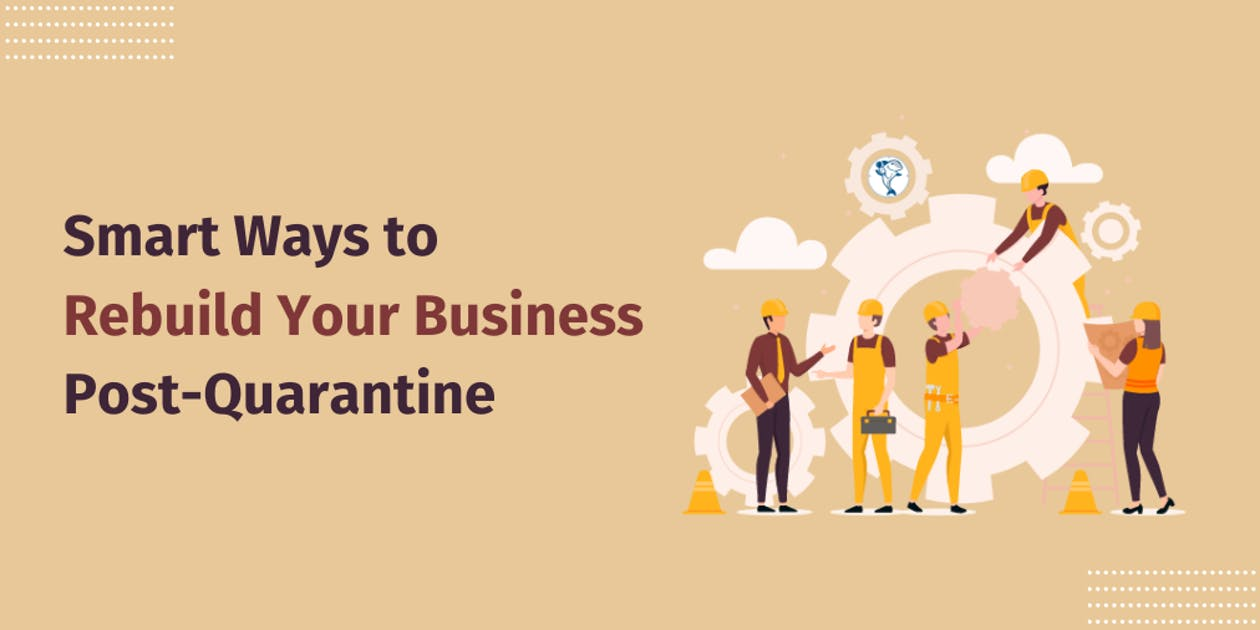 Smart Ways to Rebuild Your Business Post-Quarantine