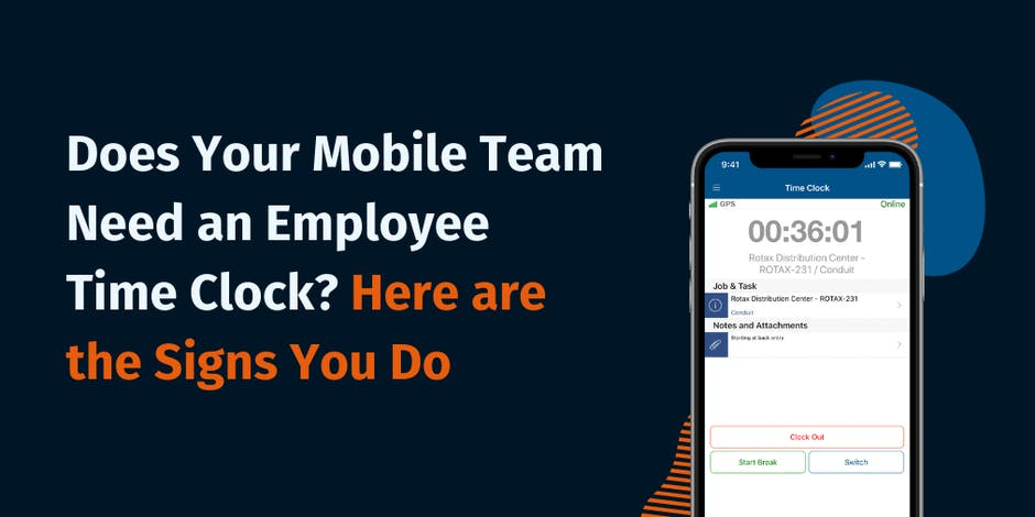Does Your Mobile Team Need an Employee Time Clock? Here are the Signs You Do