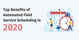 Top Benefits of Automated Field Service Scheduling