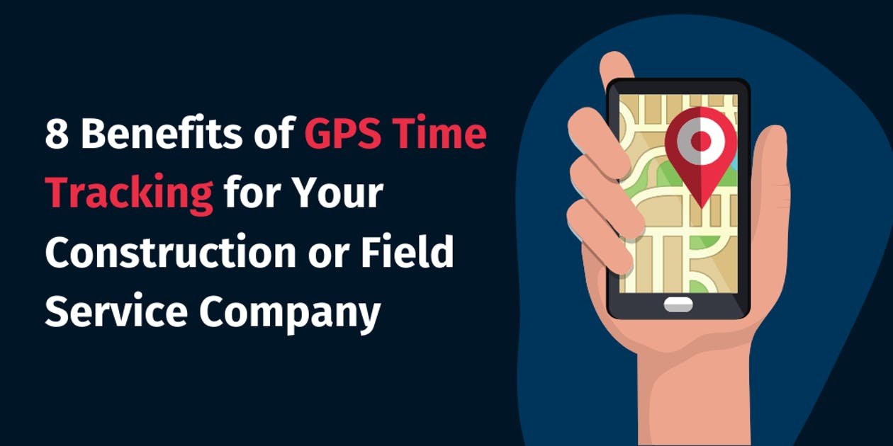 Benefits of GPS Tracking for Your Construction and Field Service Company