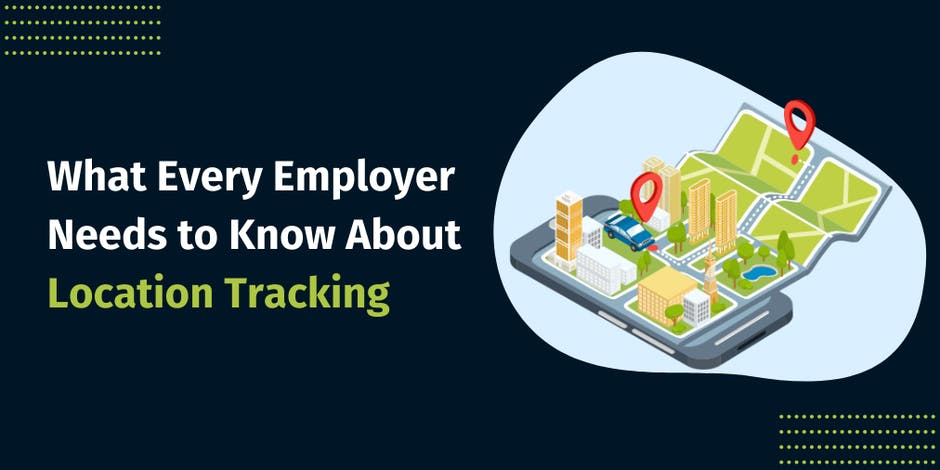 What Every Employer Needs to Know About Location Tracking