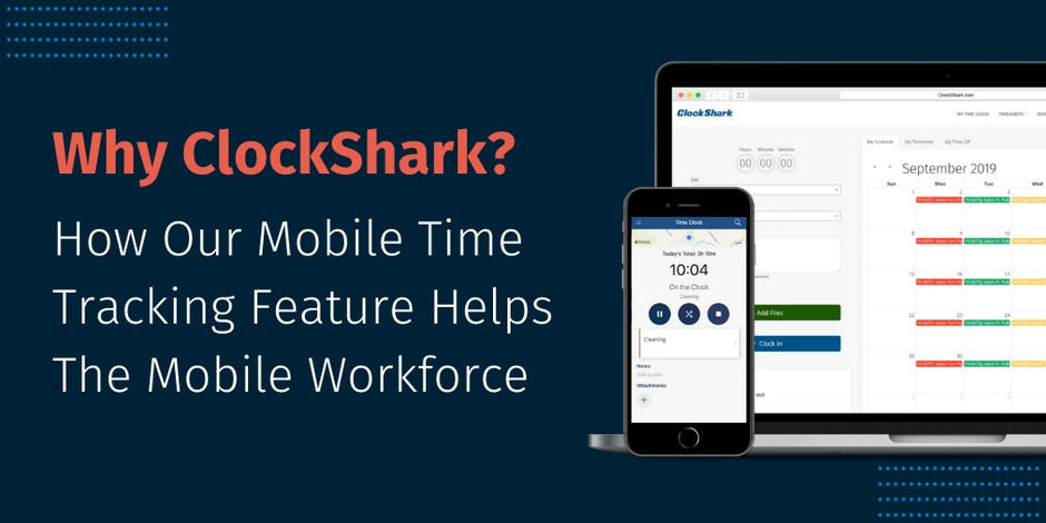 Why ClockShark? How Our Mobile Time Tracking Feature Helps The Mobile Workforce