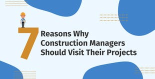 7 Reasons Why Construction Managers Should Visit Their Projects