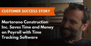 Martorano Construction Inc. Saves Time and Money on Payroll with Time Tracking Software