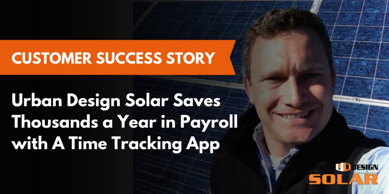 Urban Design Solar Saves Thousands a Year in Payroll with A Time Tracking App