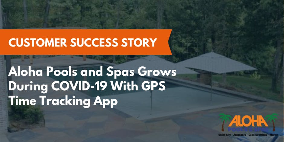 Aloha Pools and Spas Grows During COVID-19 With GPS Time Tracking App