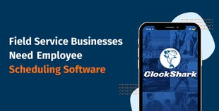 Field Service Businesses Need Employee Scheduling Software
