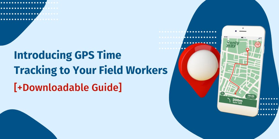 Introducing GPS Time Tracking to Your Field Workers [+Downloadable Guide]