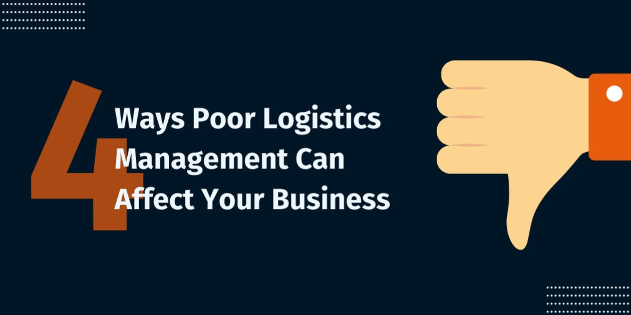 4 Ways Poor Logistics Management Can Affect Your Business