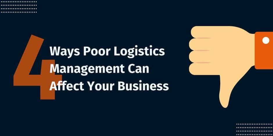 4 Ways Poor Logistics Management Can Affect Your Business