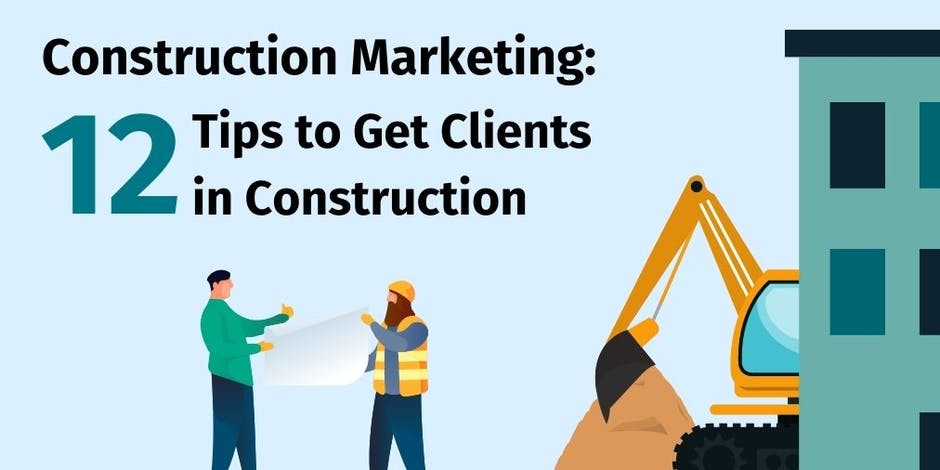 Construction Marketing: 12 Tips to Get Clients in Construction