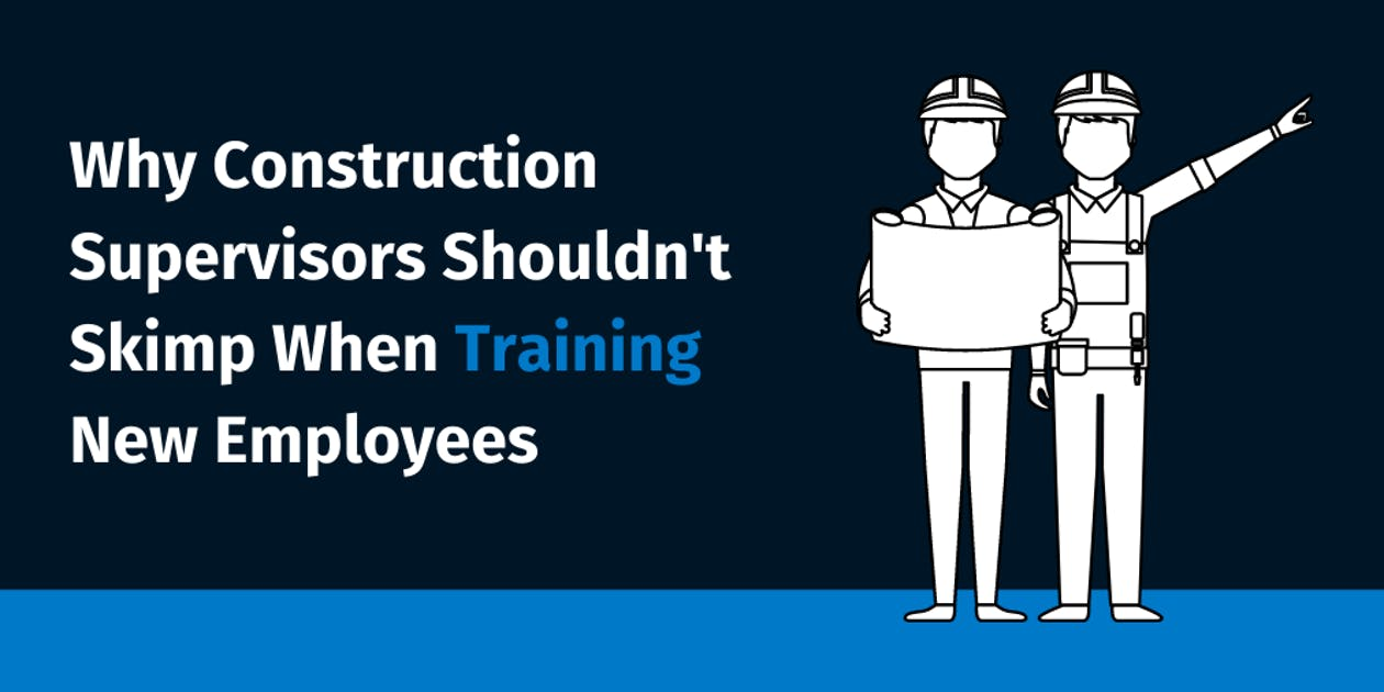 Why Construction Supervisors Shouldn't Skimp When Training New Employees