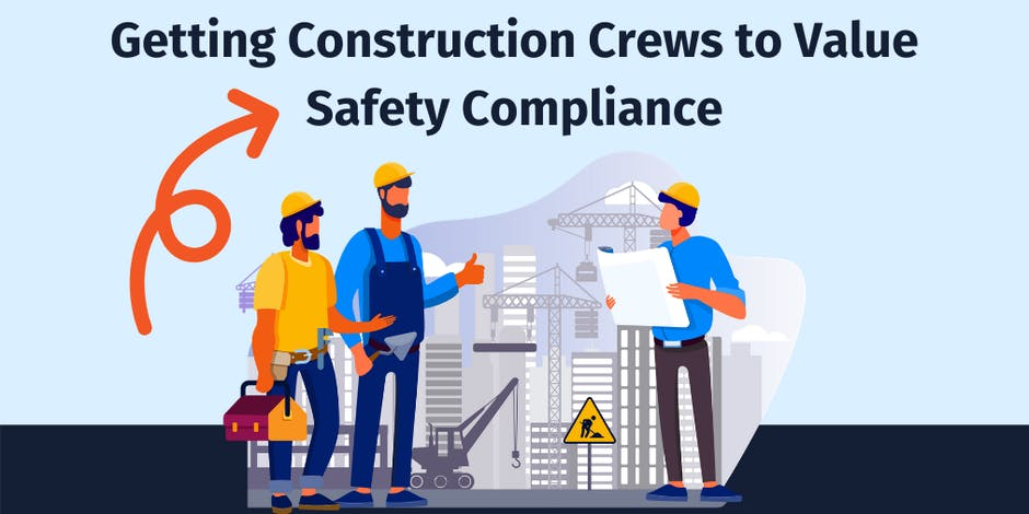 Getting Construction Crews to Value Safety Compliance