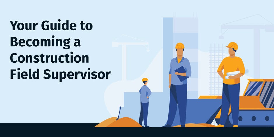 Your Guide to Becoming a Construction Field Supervisor