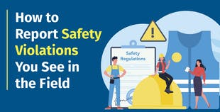 How to Report Safety Violations You See in the Field