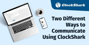 Two Different Ways to Communicate Using ClockShark