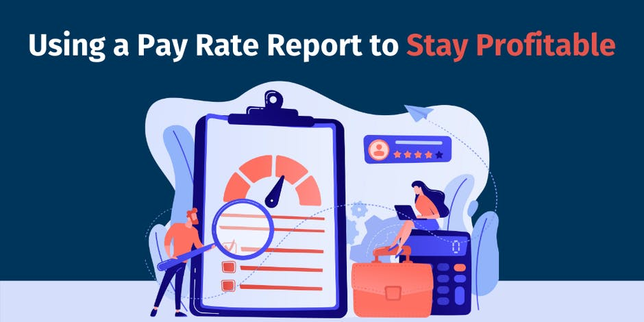 Using A Pay Rate Report to Stay Profitable